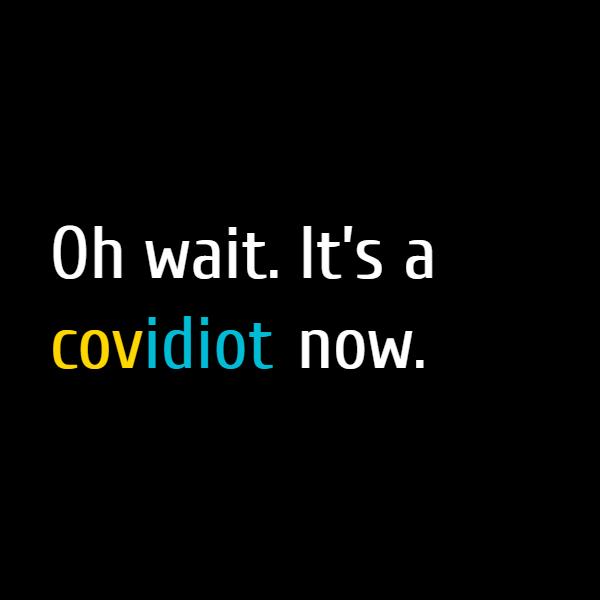 covidiot Oh wait. It's a https://urbandictionary.com/covidiot covidiot now.
