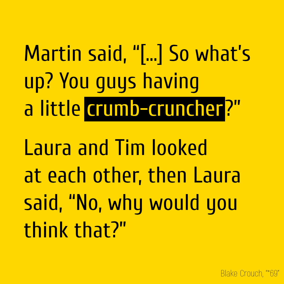 "Martin said, ""[...] So what's up? You guys having a little crumb-cruncher?"" Laura and Tim looked at each other, then Laura said, ""No, why would you think that?"""