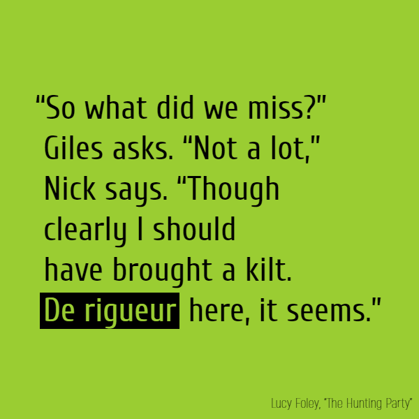 """So what did we miss?"" Giles asks. ""Not a lot,"" Nick says. ""Though clearly I should have brought a kilt. **De rigueur** here, it seems."""