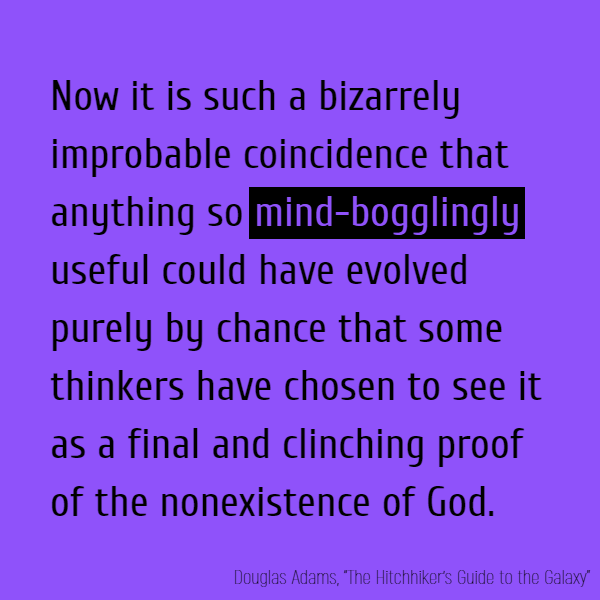 """Now it is such a bizarrely improbable coincidence that anything so **mind-bogglingly** useful could have evolved purely by chance that some thinkers have chosen to see it as a final and clinching proof of the nonexistence of God."