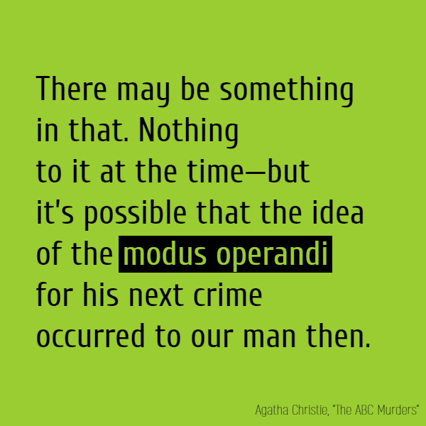 'There may be something in that. Nothing to it at the time—but it's possible that the idea of the **modus operandi** for his next crime occurred to our man then. [...]