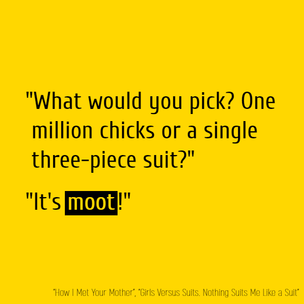 """What would you pick? One million chicks Or a single three-piece suit?"" ""It's **moot**!"""