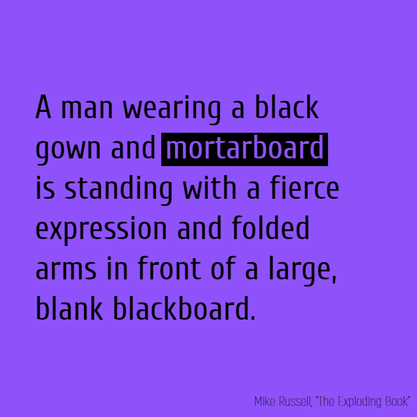 A man wearing a black gown and **mortarboard** is standing with a fierce expression and folded arms in front of a large, blank blackboard.