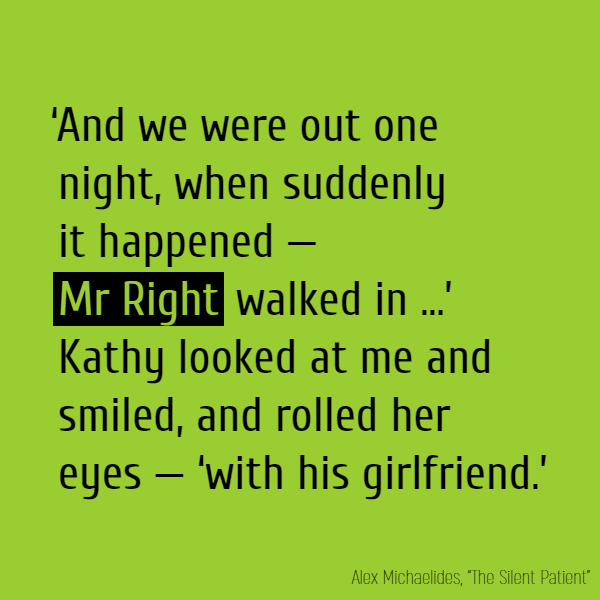 'And we were out one night, when suddenly it happened – **Mr Right** walked in …' Kathy looked at me and smiled, and rolled her eyes – 'with his //girlfriend//.'