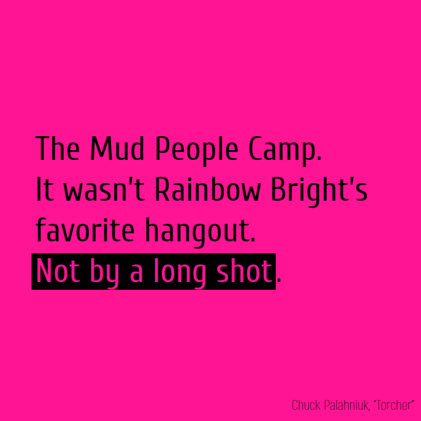The Mud People Camp. It wasn't Rainbow Bright's favorite hangout. **Not by a long shot**.