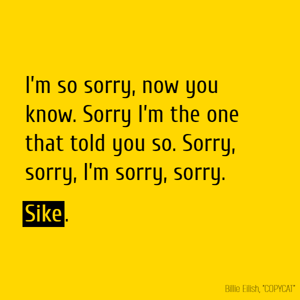 I'm so sorry, now you know Sorry I'm the one that told you so Sorry, sorry, I'm sorry, sorry **Sike**